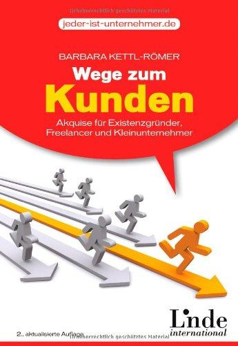 Wege.zum.Kunden.Akquise.fuer.Existenzgruender.Freelancer.und.Kleinunternehmer.2.Auflage