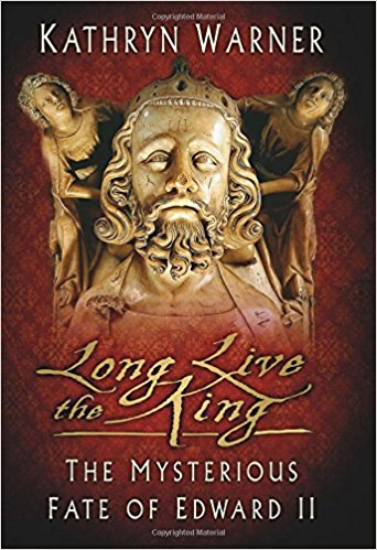 Long Live the King The Mysterious Fate of Edward Ii