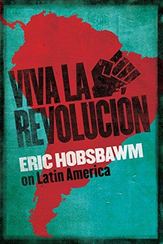 Viva.La.Revolucion.Hobsbawm.on.Latin.America