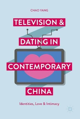 Television and Dating in Contemporary China Identities Love and Intimacy