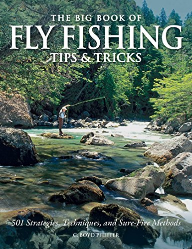 The Big Book of Fly Fishing Tips und Tricks 501 Strategies Techniques and Sure Fire Methods