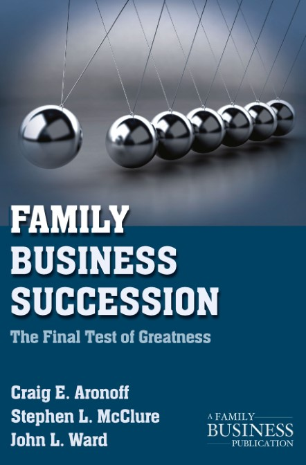 Family Business Succession The Final Test of Greatness