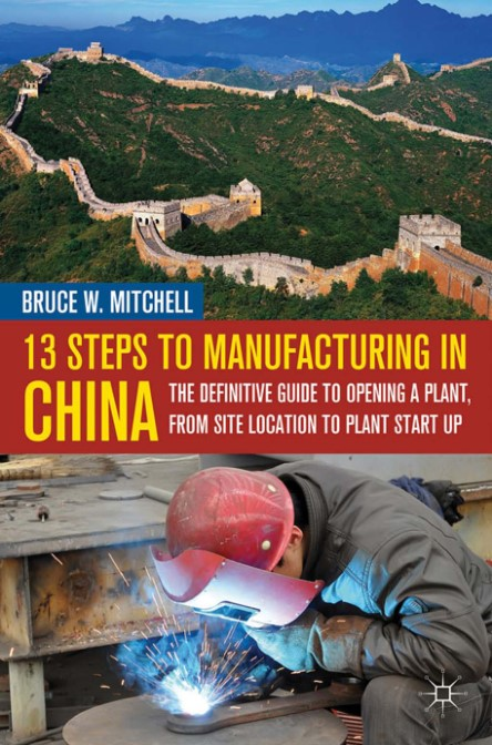 13 Steps to Manufacturing in China The Definitive Guide to Opening a Plant From Site Location to Plant Start Up