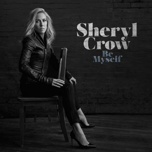 Sheryl Crow - Be Myself (2017)