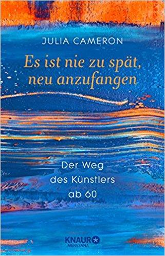 Buch Cover für Es ist nie zu spät, neu anzufangen: Der Weg des Künstlers ab 60