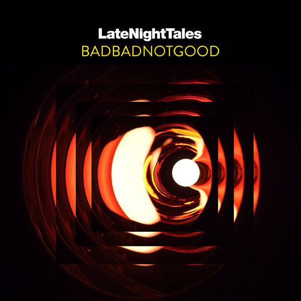 BADBADNOTGOOD - Late Night Tales: BADBADNOTGOOD (2017)