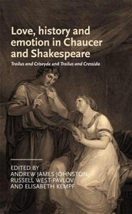 Love History and Emotion in Chaucer and Shakespeare Troilus and Criseyde and Troilus and Cressida