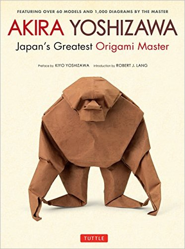 Akira Yoshizawa Japans Greatest Origami Master Featuring over 60 Models and 1000 Diagrams by the Master
