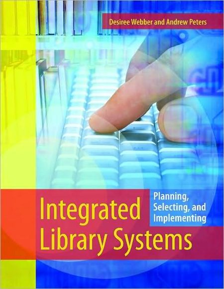 Integrated Library Systems Planning Selecting and Implementing