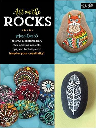 Art on the Rocks More than 35 colorful und contemporary rock painting projects tips and techniques to inspire your creativity