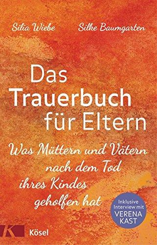 Wiebe, Silia & Baumgarten, Silke - Das Trauerbuch fuer Eltern