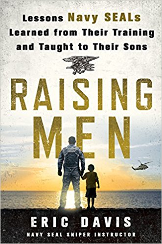 : Raising Men Lessons Navy Seals Learned from Their Training and Taught to Their Sons
