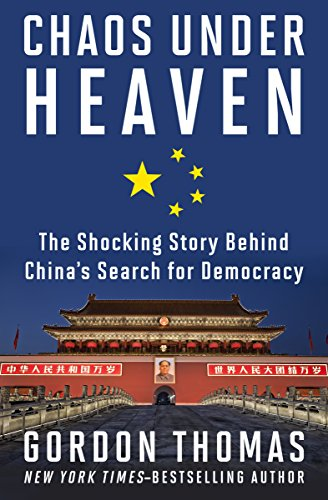 : Chaos Under Heaven The Shocking Story Behind Chinas Search for Democracy