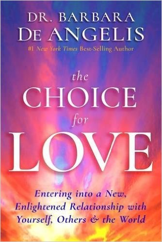 : The Choice for Love Entering into a New Enlightened Relationship with Yourself Others und the World