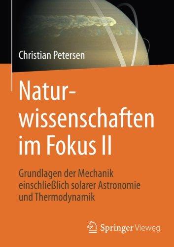 : Naturwissenschaften im Fokus Ii Grundlagen der Mechanik einschliesslich solarer Astronomie und Thermodynamik