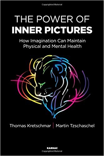 : The Power of Inner Pictures How Imagination can Maintain Physical and Mental Health