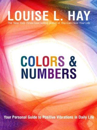 : Colors und Numbers Your Personal Guide to Positive Vibrations in Daily Life