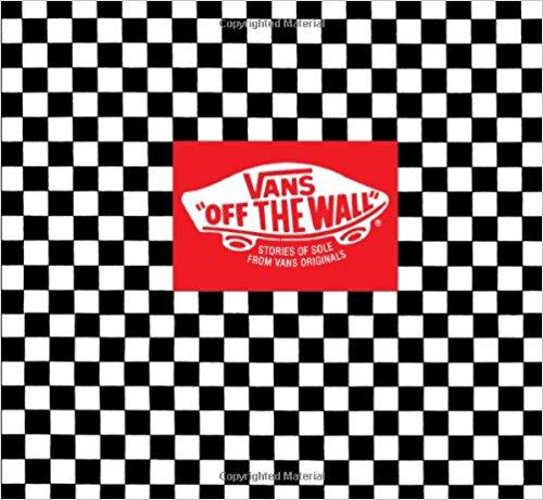 : Vans Off the Wall Stories of Sole from Vans Originals