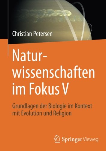 : Naturwissenschaften im Fokus V Grundlagen der Biologie im Kontext mit Evolution und Religion