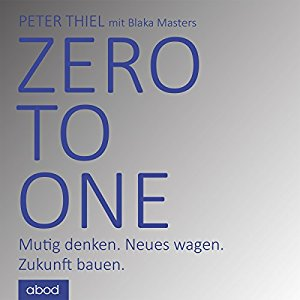 Hörbuch Cover Zero to one: Mutig denken. Neues wagen. Zukunft bauen. by Peter Thiel