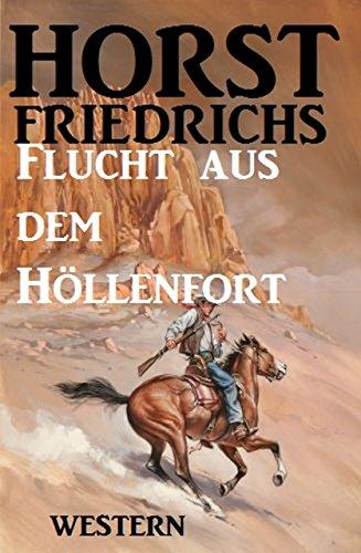 Friedrichs, Horst - Flucht aus dem Hoellenfort