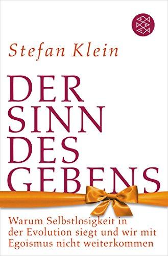 Klein, Stefan - Der Sinn des Gebens - Warum Selbstlosigkeit in der Evolution siegt