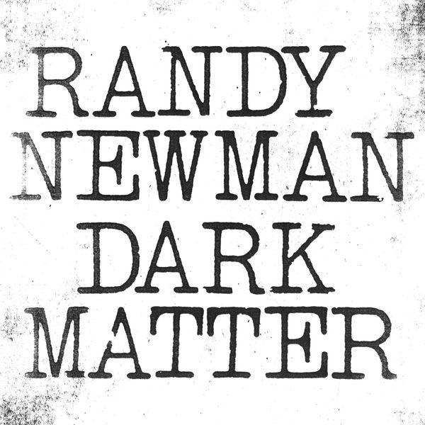 Randy Newman - Dark Matter (2017)