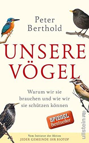 Berthold, Peter - Unsere Voegel - Warum wir sie brauchen und wie wir sie schuetzen koennen