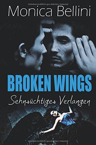 Bellini, Monica - Broken Wings - Sehnsuechtiges Verlangen