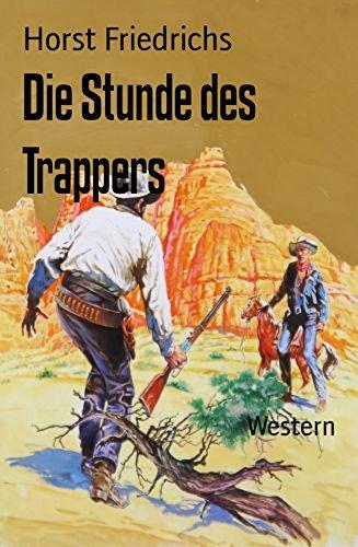 Friedrichs, Horst - Die Stunde des Trappers