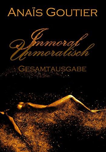 Buch Cover für Immoral - Unmoralisch: Gesamtausgabe. Sinnlicher by Anaïs Goutier