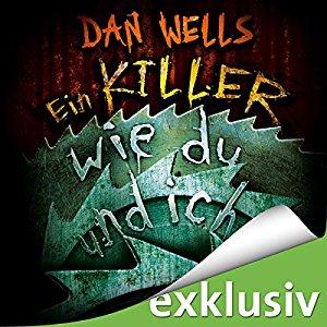 Hörbuch Cover Ein Killer wie du und ich Serienkiller 6 by Dan Wells