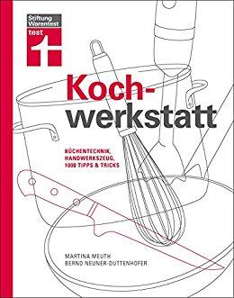 Stiftung Warentest - Kochwerkstatt - Kuechentechnik Handwerkszeugx 1000 Tipps & Tricks