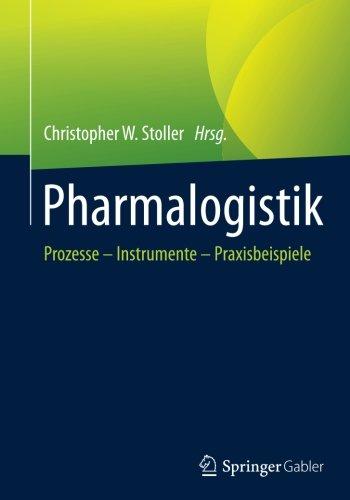 Christopher W  Stoller - Pharmalogistik Prozesse Instrumente Praxisbeispiele