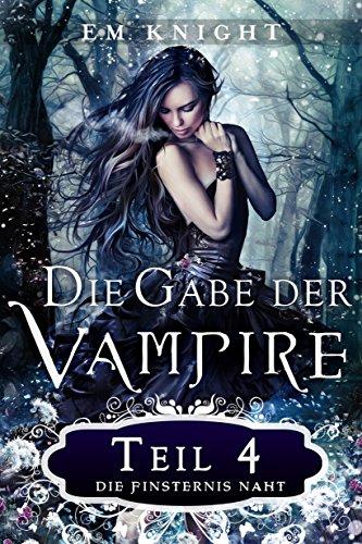 Knight, E M  - Die Gabe der Vampire 04 - Die Finsternis naht