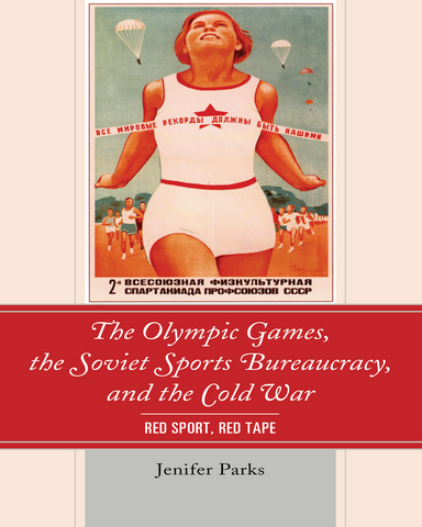 The Olympic Games the Soviet Sports Bureaucracy and the Cold War Red Sport Red Tape
