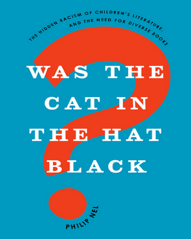 Was.the.Cat.in.the.Hat.Black.The.Hidden.Racism.of.Childrens.Literature.and.the.Need.for.Diverse.Books