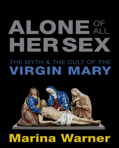 Alone of All Her Sex The Myth and Cult of the Virgin Mary Pdf
