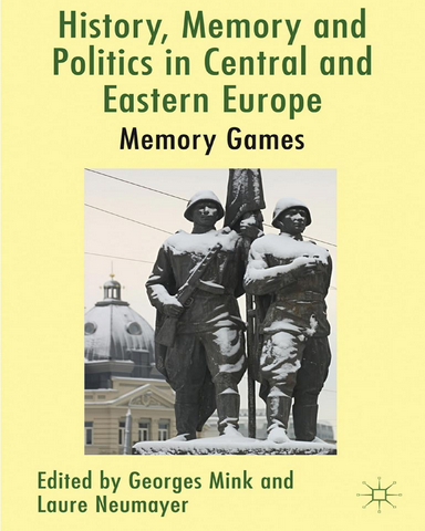 History.Memory.and.Politics.in.Central.and.Eastern.Europe.Memory.Games