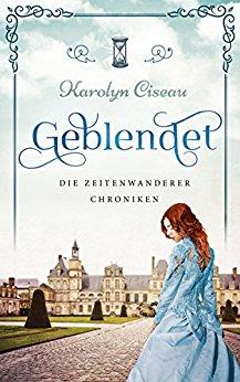 Ciseau, Karolyn - Die Zeitenwanderer-Chroniken 02 - Geblendet