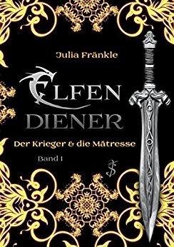 Fraenkle, Julia - Elfendiener 01 - Der Krieger & die Maetresse