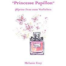 Frey, Melanie - 'Princesse Papillion - (K)eine Frau zum verlieben