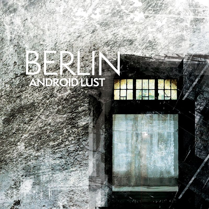 Android Lust - Berlin (2017)