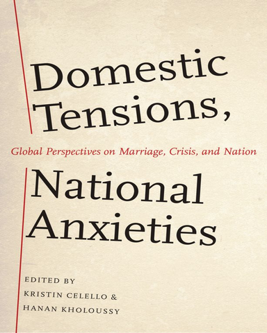 Domestic Tensions National Anxieties Global Perspectives on Marriage Crisis and Nation