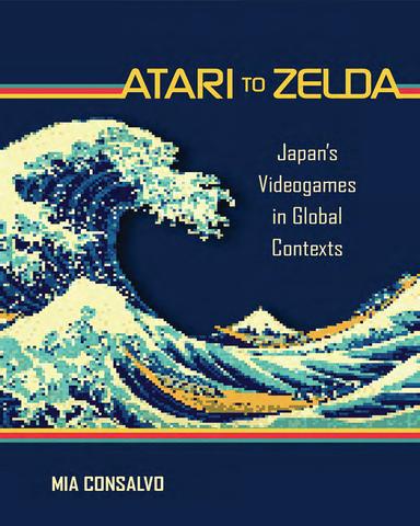 Atari.to.Zelda.Japans.Videogames.in.Global.Contexts