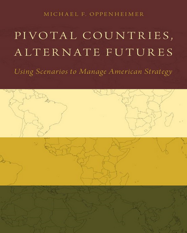 Pivotal Countries Alternate Futures Using Scenarios to Manage American Strategy