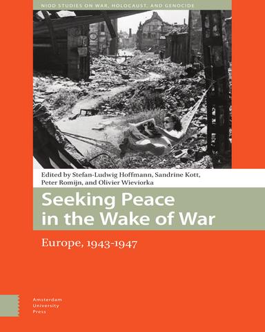 Seeking Peace in the Wake of War Europe 1943 1947