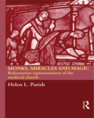 Monks Miracles and Magic Reformation Representations of the Medieval Church