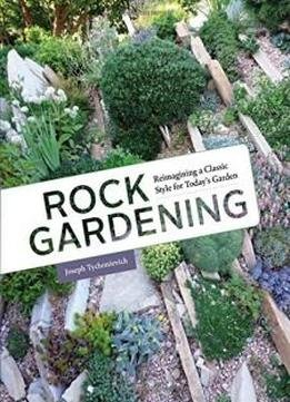 Rock Gardening Reimagining A Classic Style
