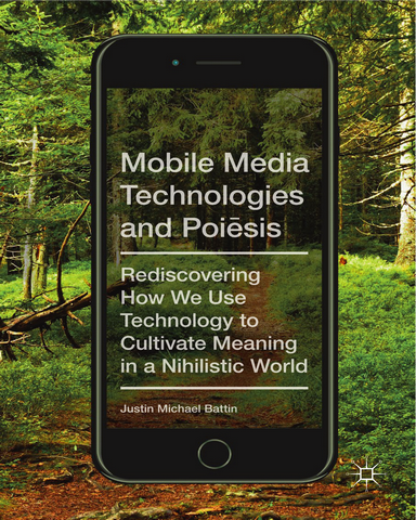 Mobile Media Technologies and Poi sis Rediscovering How We Use Technology to Cultivate Meaning in a Nihilistic World